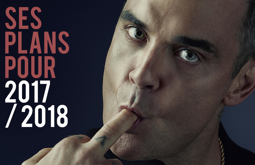 Robbie Williams : ses plans pour 2017 / 2018