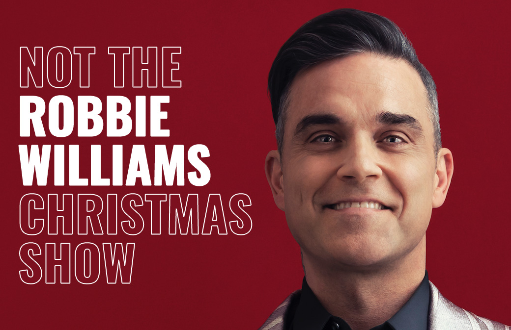 Nouveau concert : Not The Robbie Williams Christmas Show